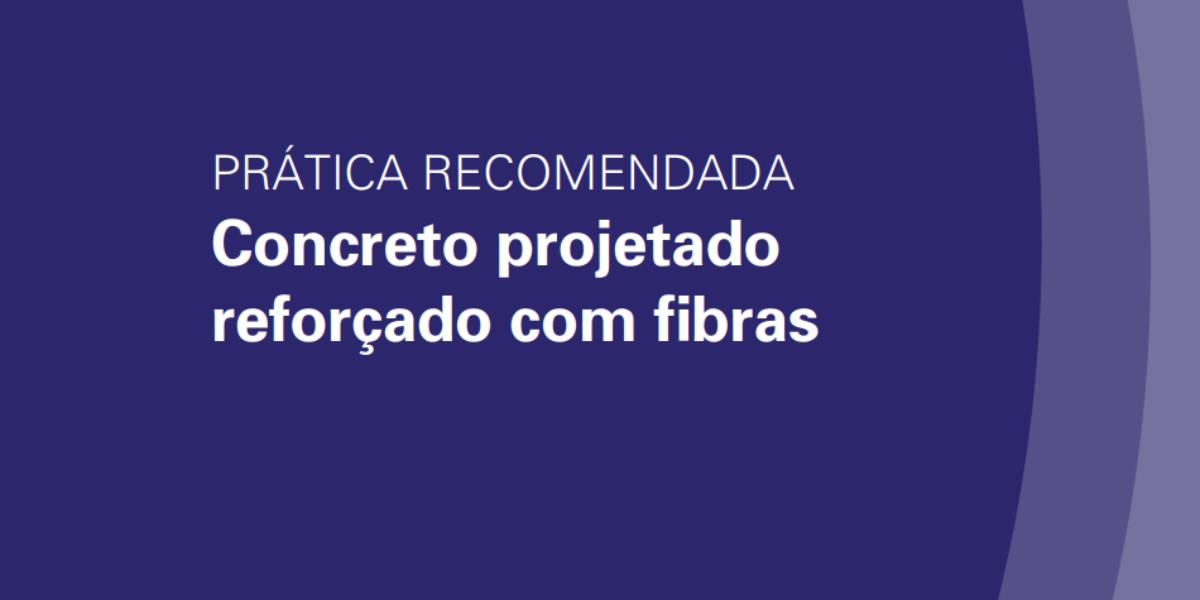 Baixe aqui a publicação 'Prática recomendada: Concreto projetado reforçado com fibras'